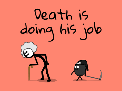 Death is doing his job