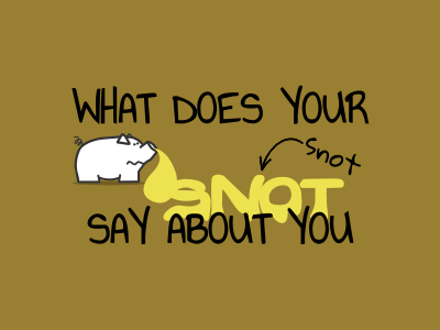 What does your snot say about you