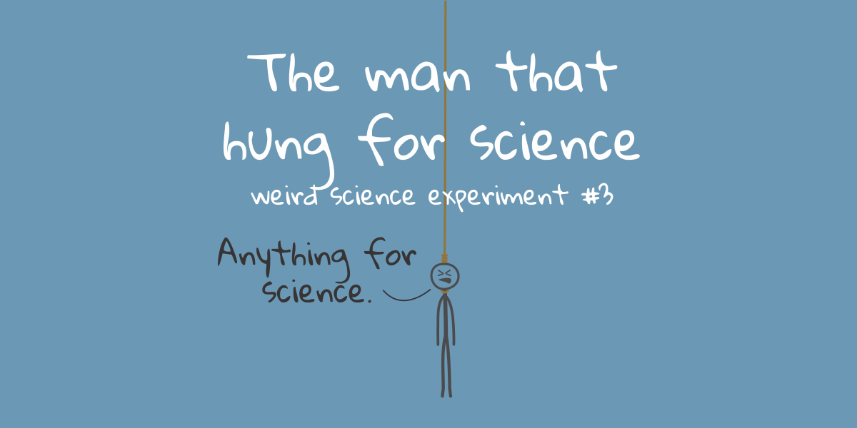 A man that hung for science - weird science experiment no ...
