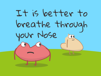 It is better to breathe through your Nose