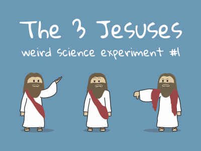 The 3 Jesuses – weird science experiment no. 1