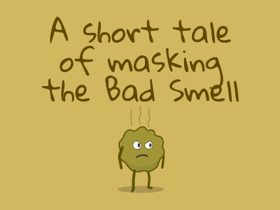 A short tale of masking the Bad Smell