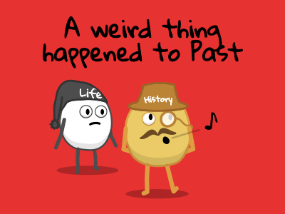 A weird thing happened to Past