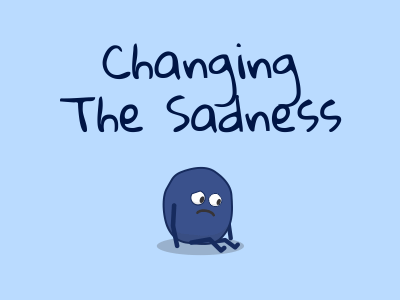 Changing the Sadness