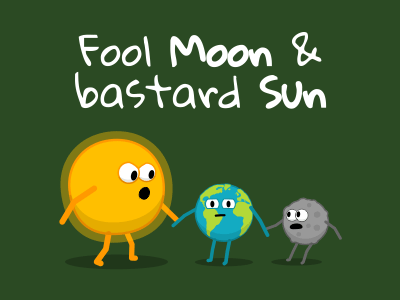 Fool Moon and bastard Sun