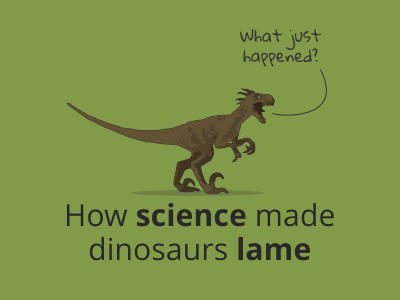 How science made dinosaurs lame