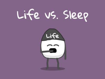 Life vs Sleep