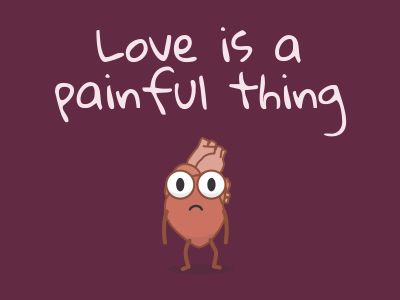 Love is a painful thing
