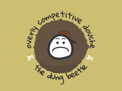 Overly competitive douche and the dung beetle