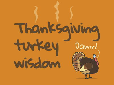 Thanksgiving turkey wisdom
