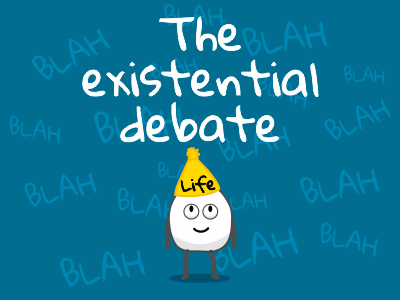The existential debate