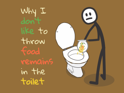 Why I don't like to throw food remains in the toilet